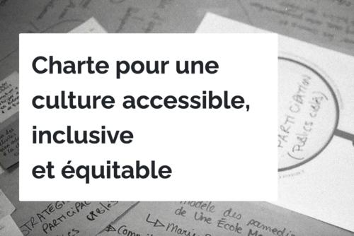 Charte pour une culture accessible, inclusive, équitable